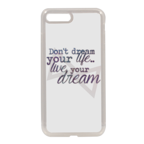 live your dream Cover in silicone iPhone 7 Plus